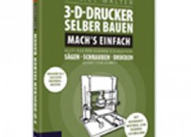 3D-Drucker selber bauen – Mach`s einfach – ein Franzis Anleitungsbuch