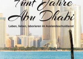 Fünf Jahre Abu Dhabi – Autobiografie und Erlebnisbericht über das Leben und Arbeiten im Ausland