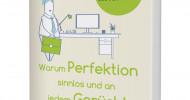 Warum Perfektion sinnlos und an jedem Gerücht was dran ist