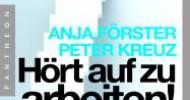 """""""Hört auf zu arbeiten!"""" Der neue Bestseller von Förster/Kreuz"""